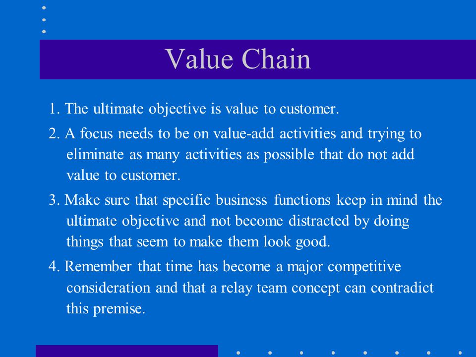 Value Chain 1. The ultimate objective is value to customer.