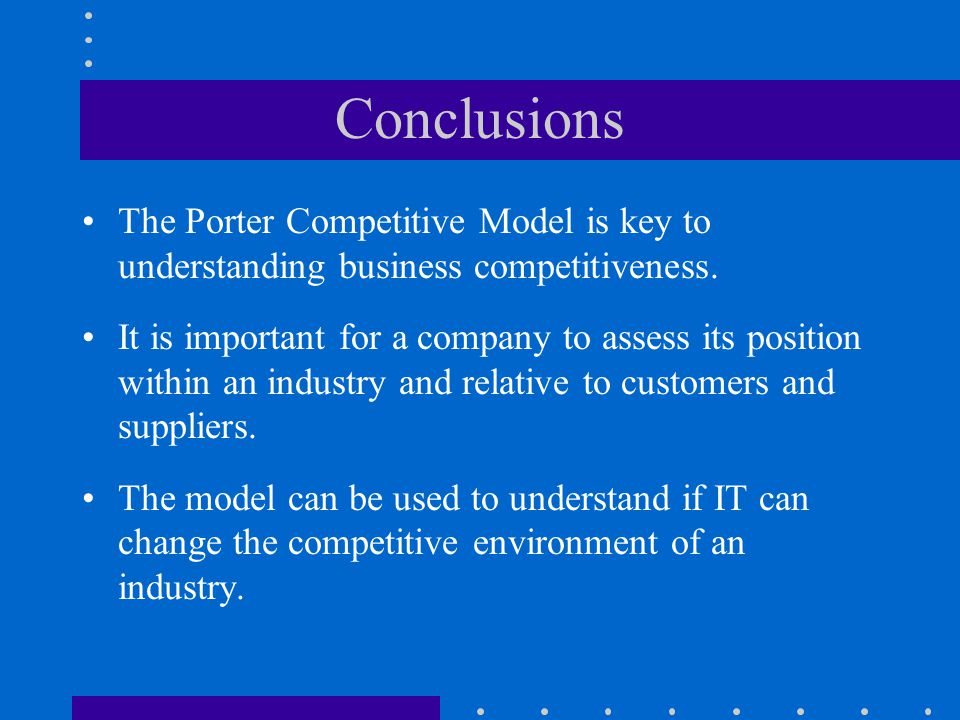 Conclusions The Porter Competitive Model is key to understanding business competitiveness.