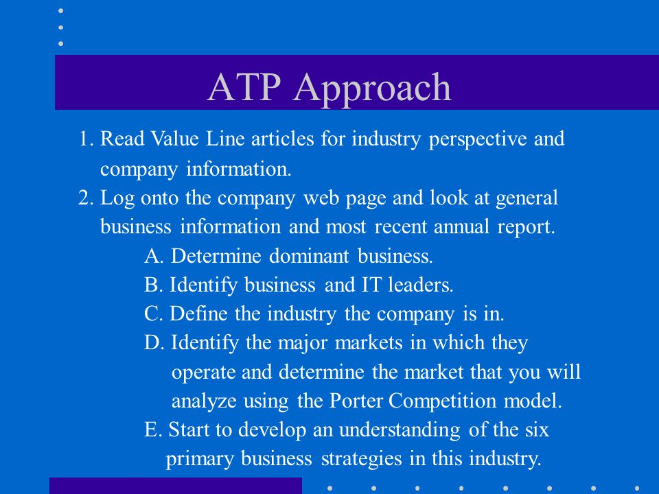 ATP Approach 1. Read Value Line articles for industry perspective and