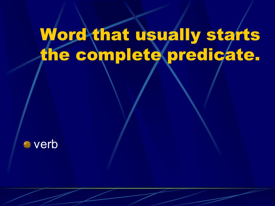 Word that usually starts the complete predicate.