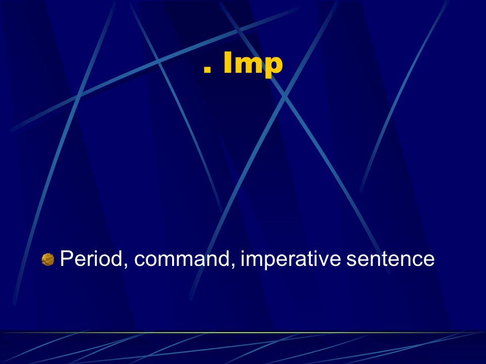 . Imp Period, command, imperative sentence