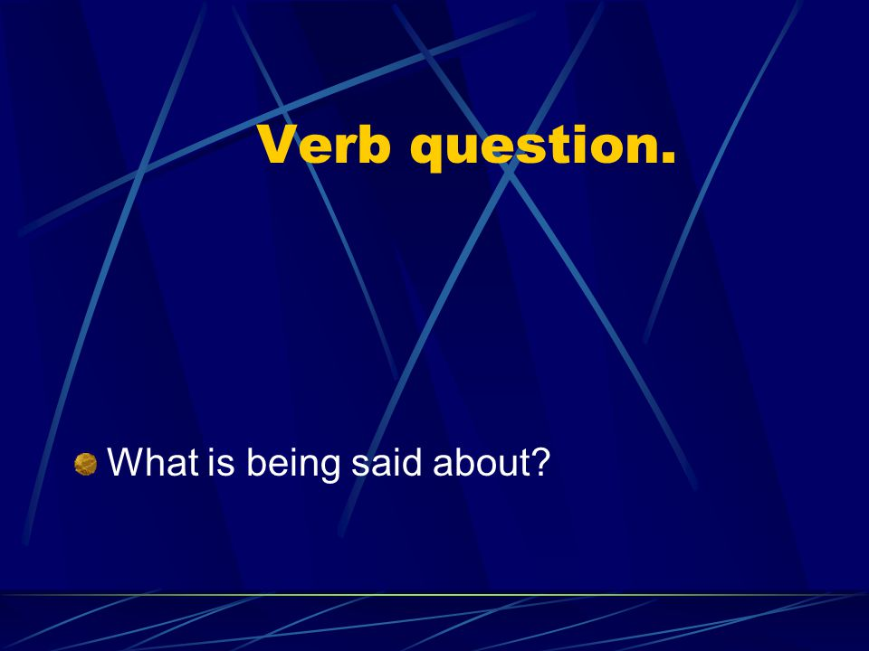 Verb question. What is being said about