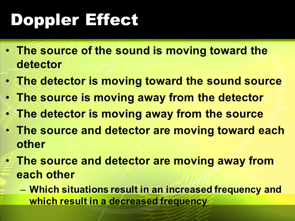 Doppler Effect The source of the sound is moving toward the detector