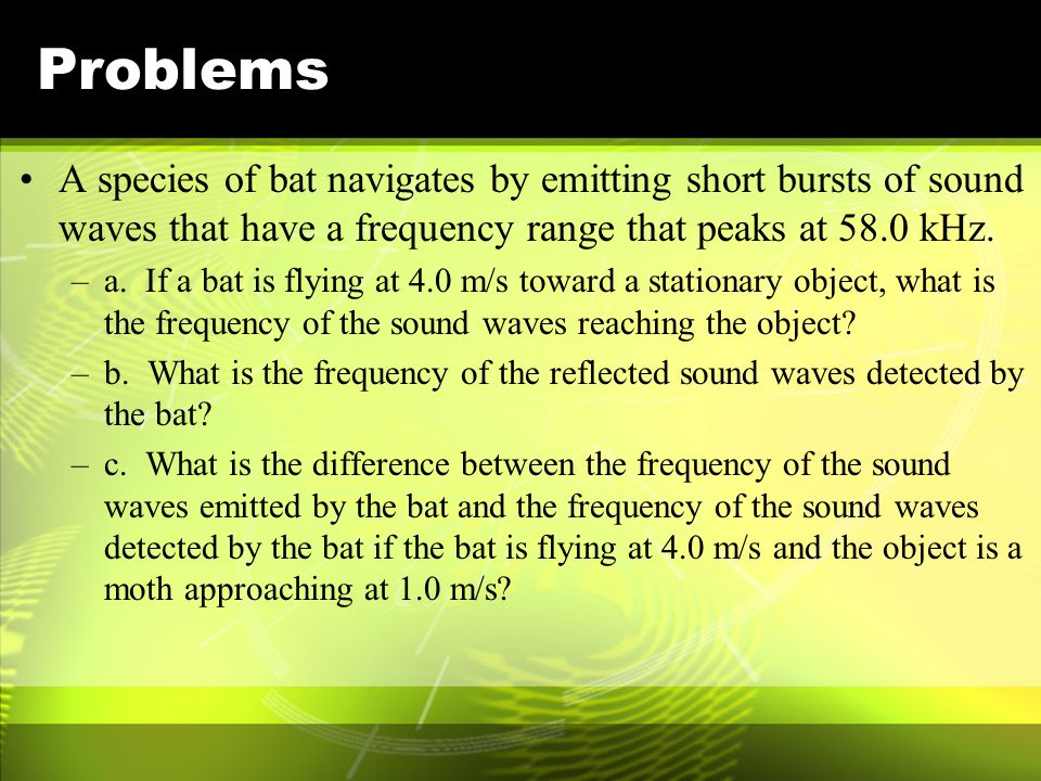 Problems A species of bat navigates by emitting short bursts of sound waves that have a frequency range that peaks at 58.0 kHz.