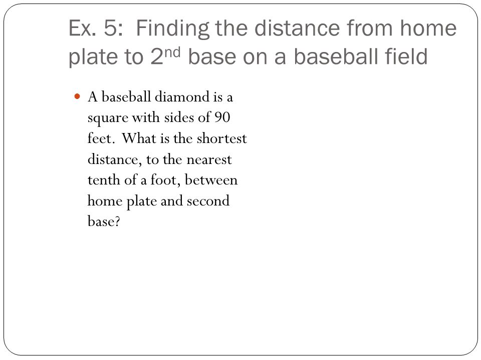 Ex. 5: Finding the distance from home plate to 2nd base on a baseball field