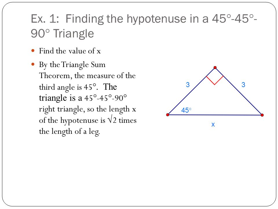 Ex. 1: Finding the hypotenuse in a 45°-45°-90° Triangle