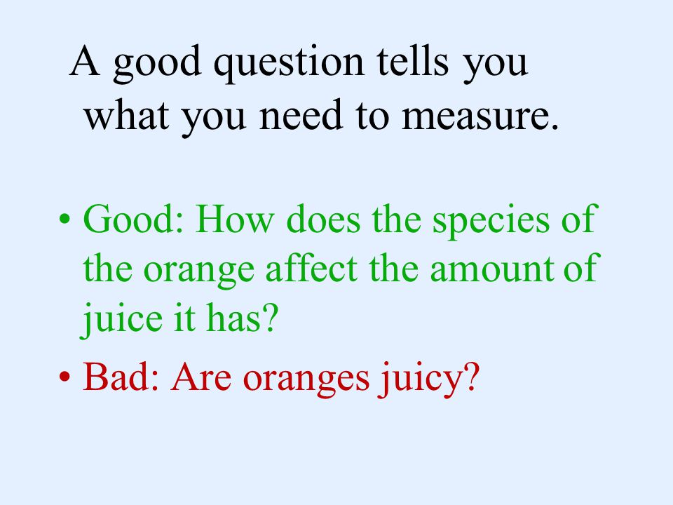 A good question tells you what you need to measure.