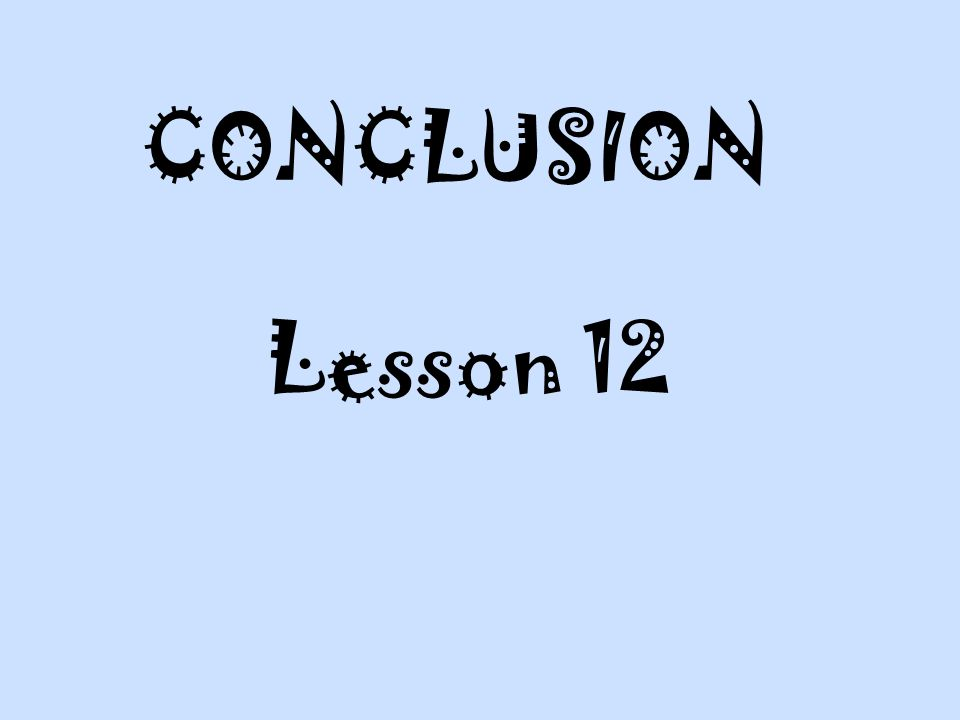 CONCLUSION Lesson 12. We no longer list results – results implies that we averaged the data and we do not.