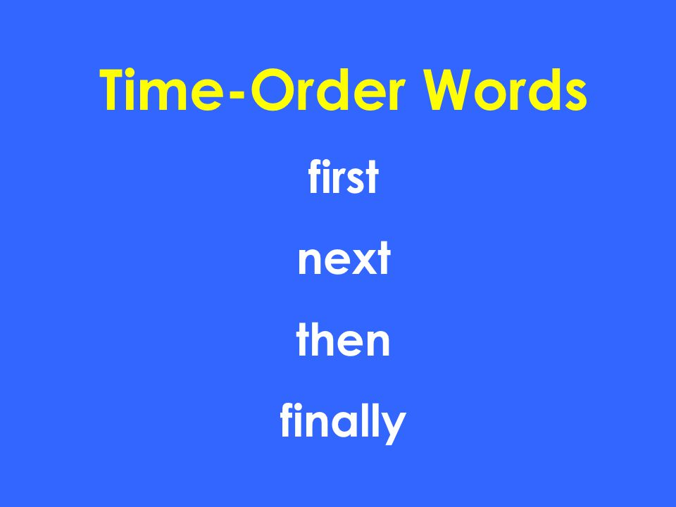 Time-Order Words first next then finally