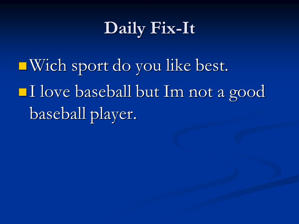 Daily Fix-It Wich sport do you like best. I love baseball but Im not a good baseball player.