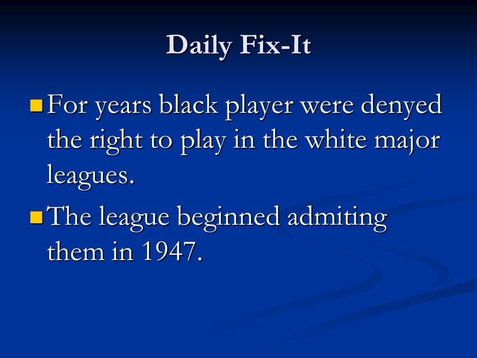Daily Fix-It For years black player were denyed the right to play in the white major leagues.
