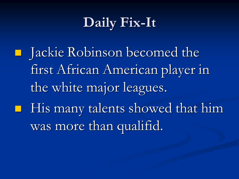 Daily Fix-It Jackie Robinson becomed the first African American player in the white major leagues.