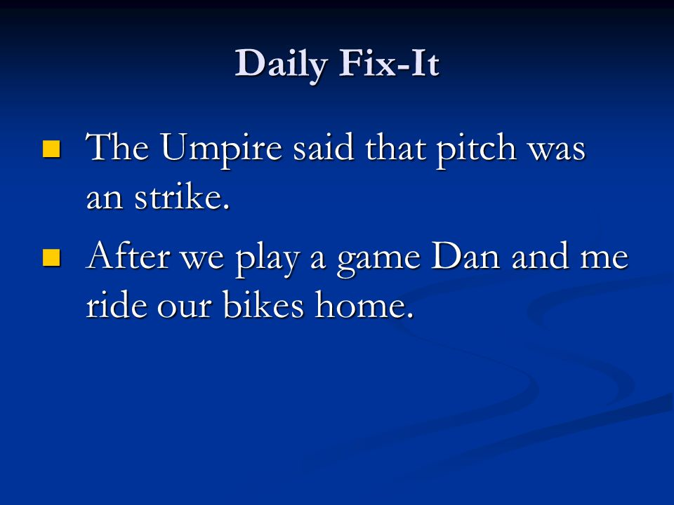Daily Fix-It The Umpire said that pitch was an strike.