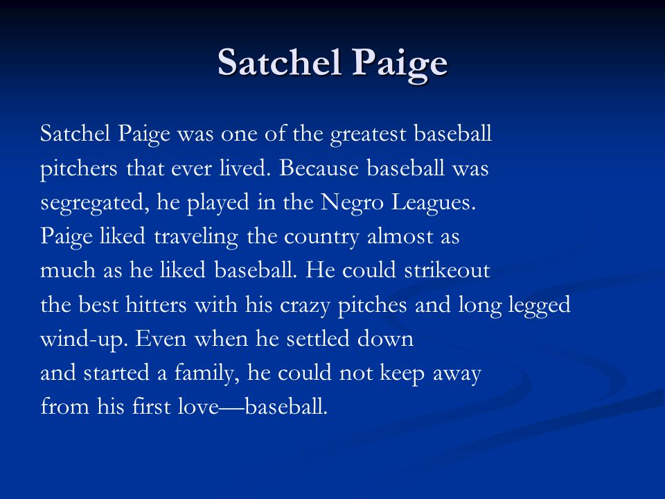 Satchel Paige Satchel Paige was one of the greatest baseball