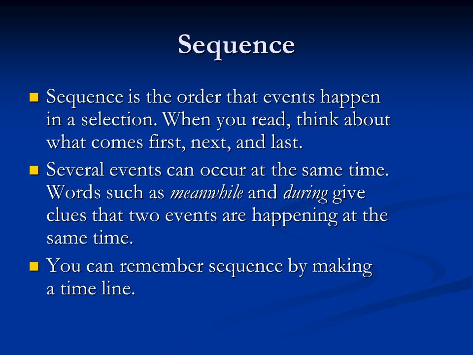 Sequence Sequence is the order that events happen in a selection. When you read, think about what comes first, next, and last.
