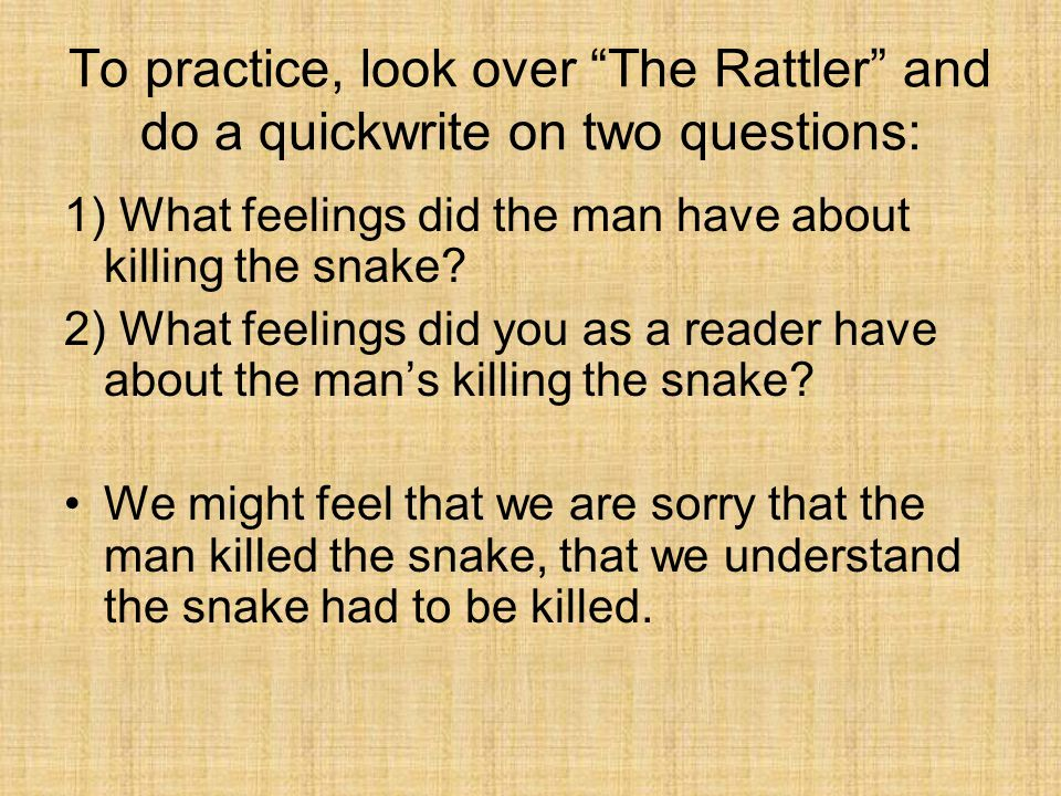 To practice, look over The Rattler and do a quickwrite on two questions: