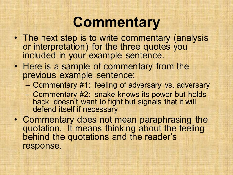 Commentary The next step is to write commentary (analysis or interpretation) for the three quotes you included in your example sentence.