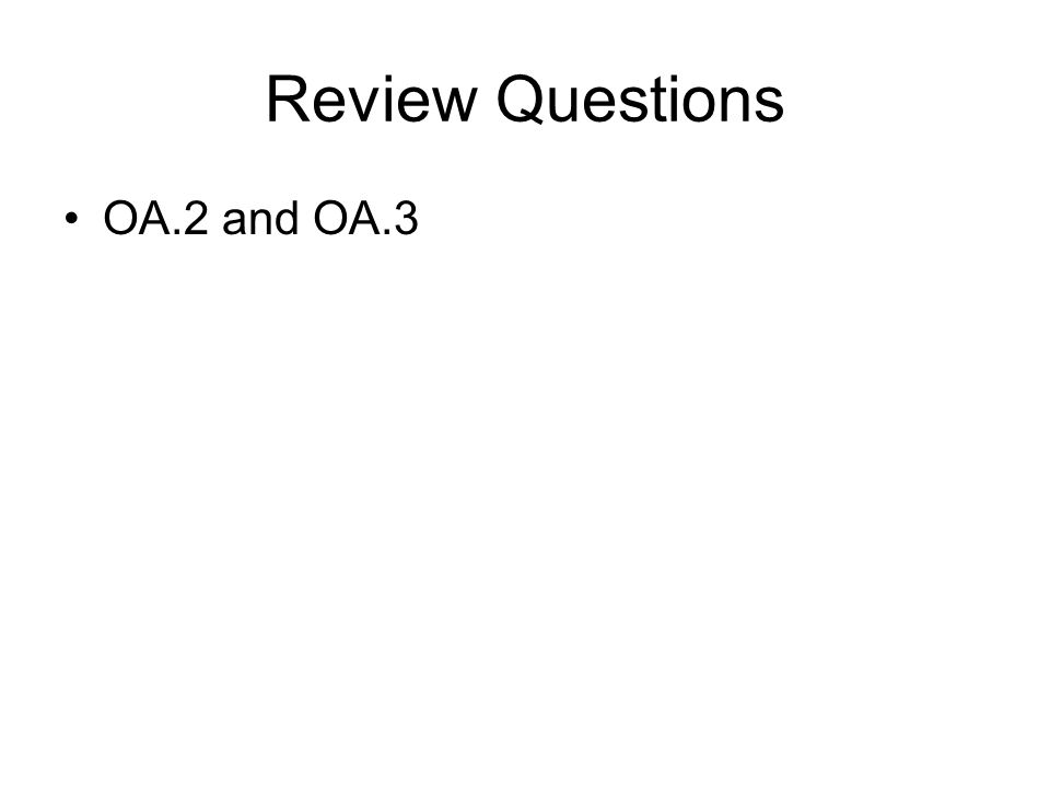 Review Questions OA.2 and OA.3
