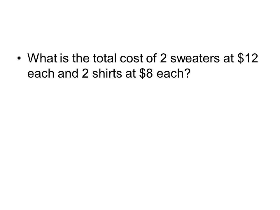 What is the total cost of 2 sweaters at $12 each and 2 shirts at $8 each