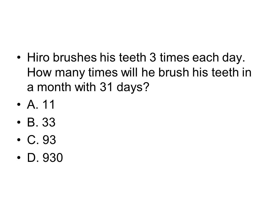 Hiro brushes his teeth 3 times each day