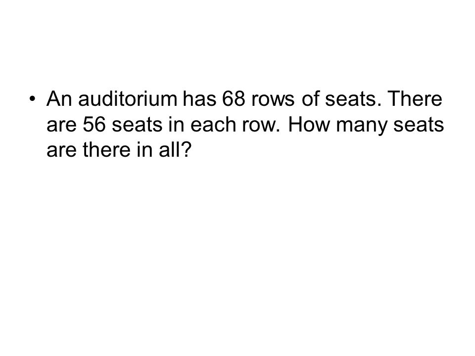 An auditorium has 68 rows of seats. There are 56 seats in each row