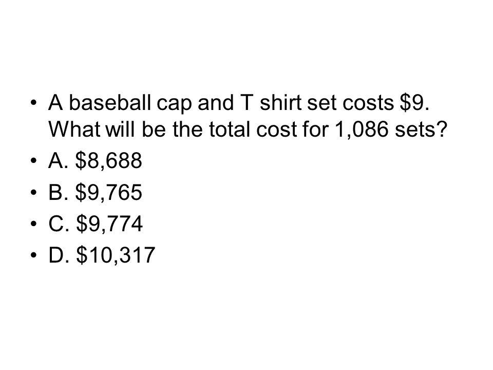 A baseball cap and T shirt set costs $9