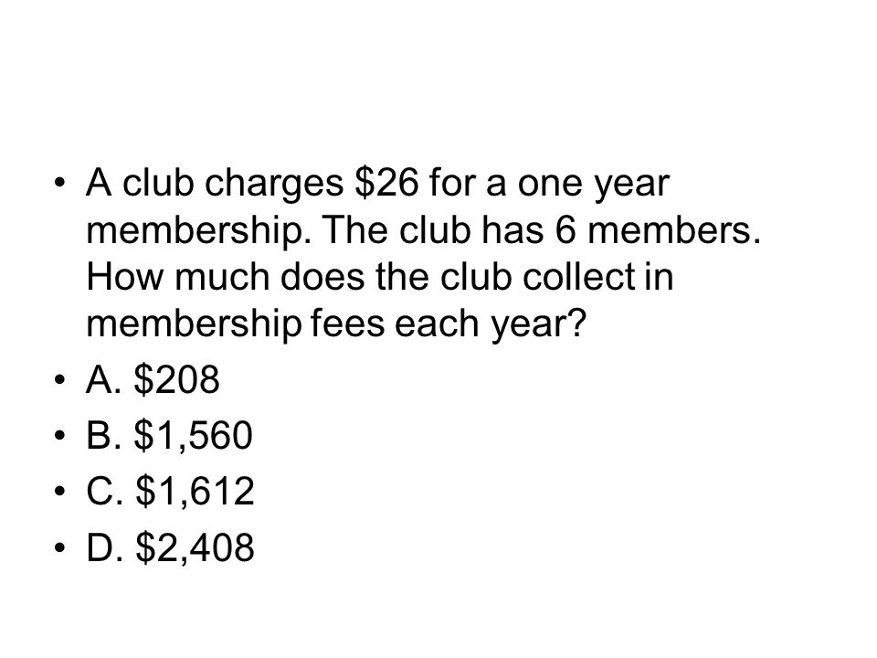 A club charges $26 for a one year membership. The club has 6 members