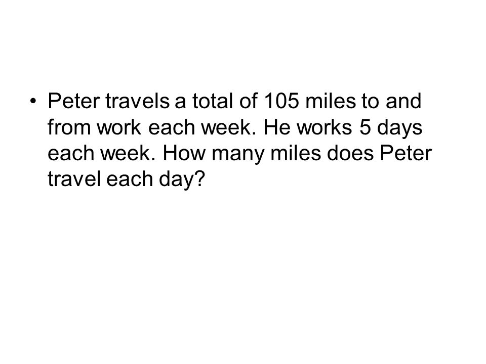 Peter travels a total of 105 miles to and from work each week