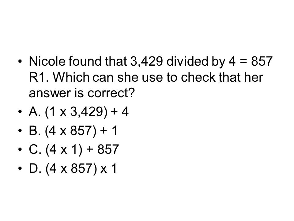 Nicole found that 3,429 divided by 4 = 857 R1