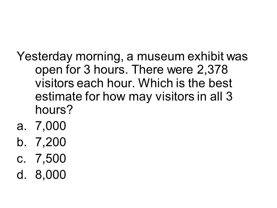 Yesterday morning, a museum exhibit was open for 3 hours
