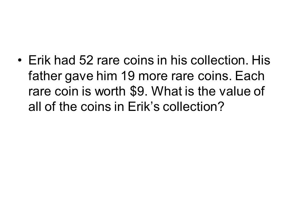 Erik had 52 rare coins in his collection