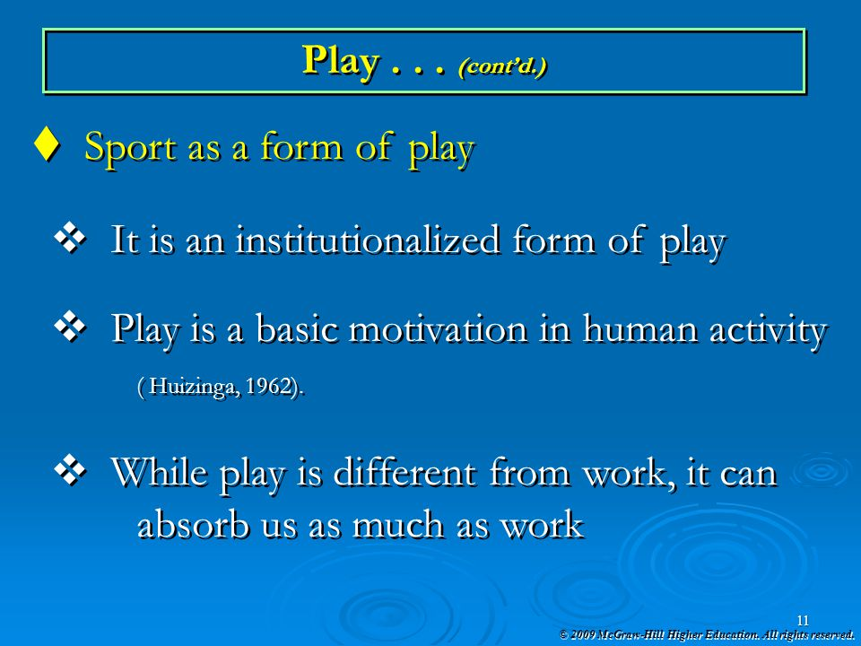 Play . . . (cont'd.) Sport as a form of play. It is an institutionalized form of play. Play is a basic motivation in human activity.