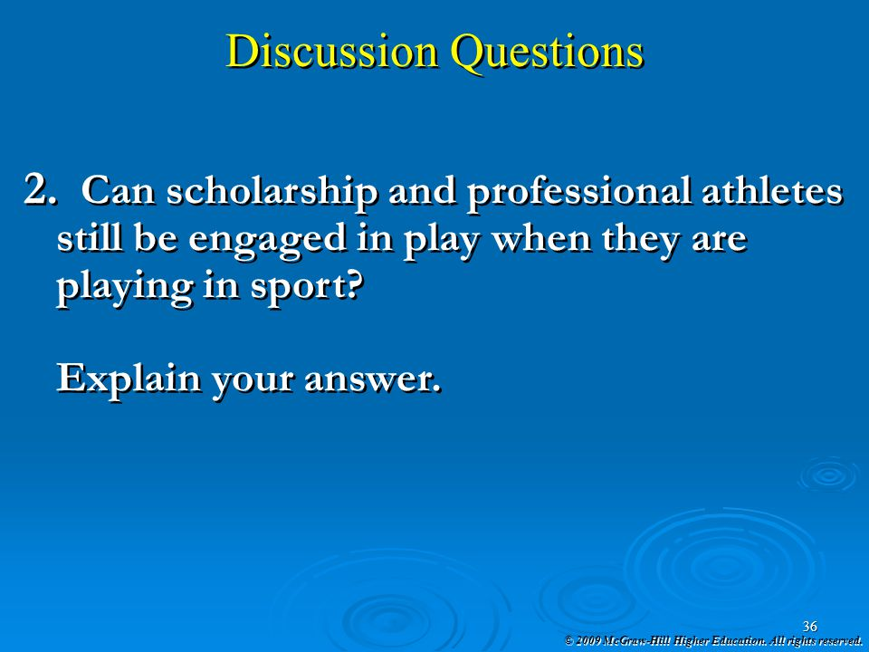 Discussion Questions Can scholarship and professional athletes still be engaged in play when they are playing in sport