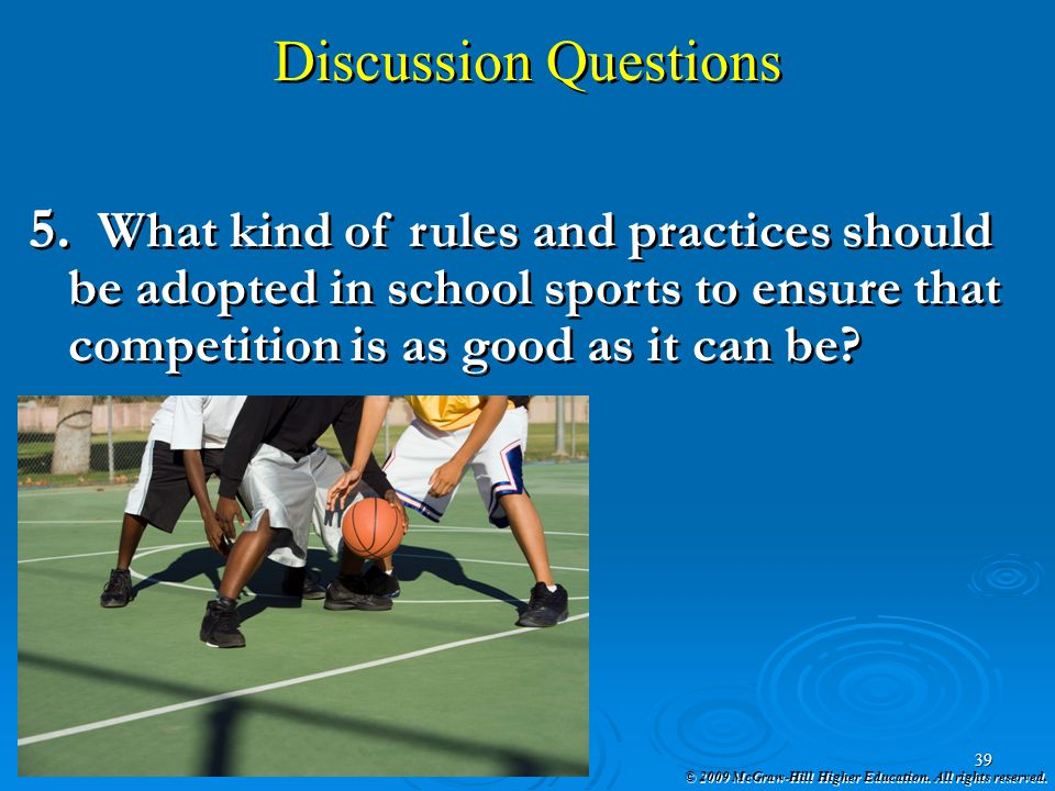 Discussion Questions What kind of rules and practices should be adopted in school sports to ensure that competition is as good as it can be