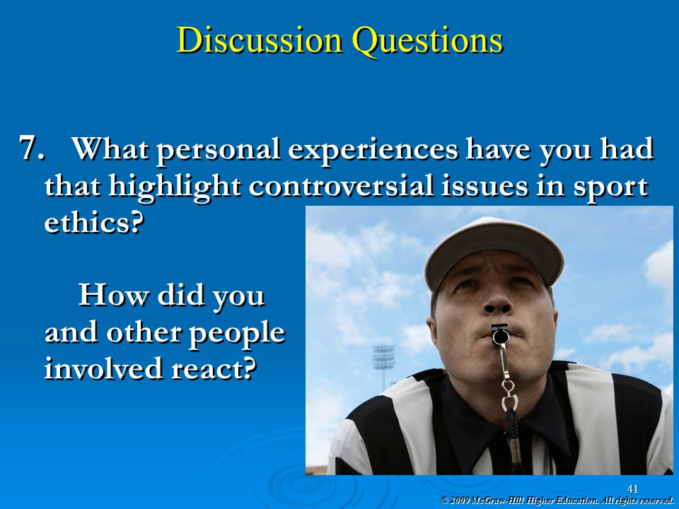 Discussion Questions What personal experiences have you had that highlight controversial issues in sport ethics
