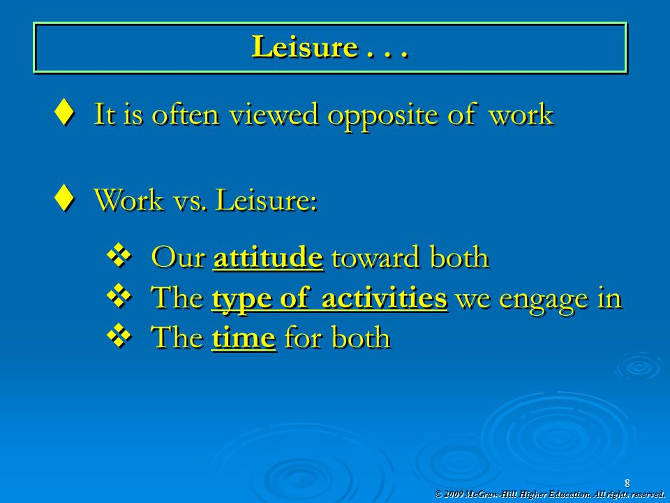 Leisure . . . It is often viewed opposite of work. Work vs. Leisure: Our attitude toward both. The type of activities we engage in.