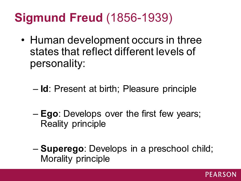 Sigmund Freud (1856-1939) Human development occurs in three states that reflect different levels of personality: