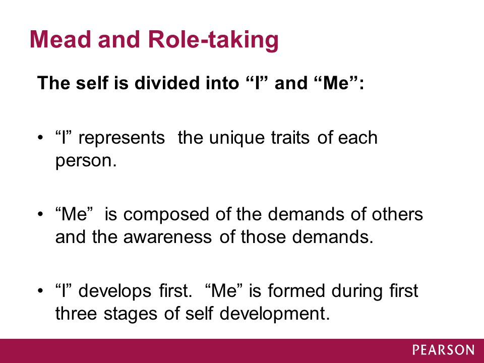 Mead and Role-taking The self is divided into I and Me :
