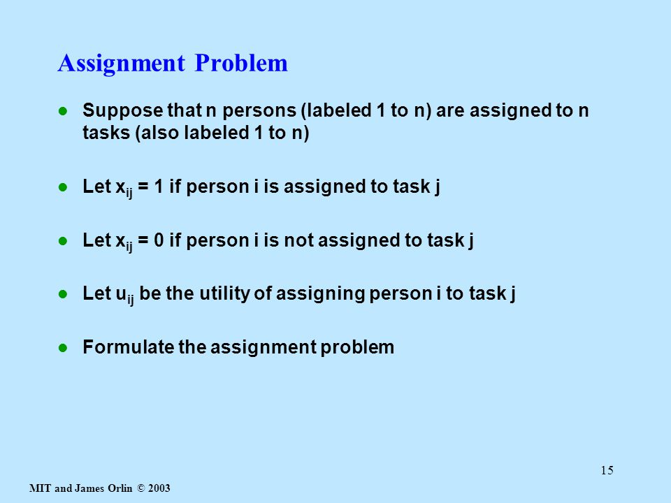 Assignment Problem Suppose that n persons (labeled 1 to n) are assigned to n tasks (also labeled 1 to n)