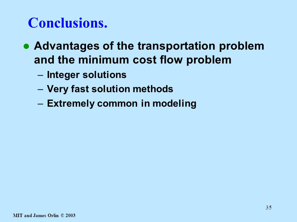 Conclusions. Advantages of the transportation problem and the minimum cost flow problem. Integer solutions.