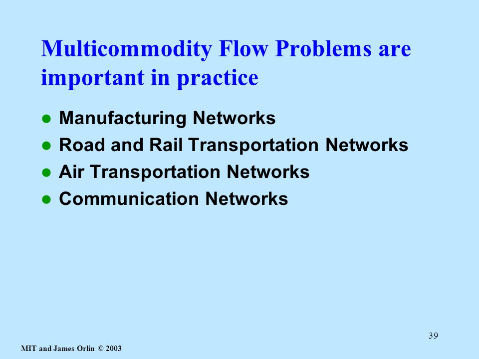 Multicommodity Flow Problems are important in practice