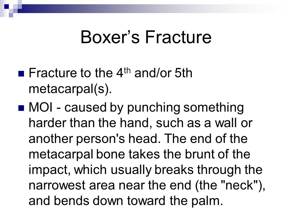 Boxer's Fracture Fracture to the 4th and/or 5th metacarpal(s).