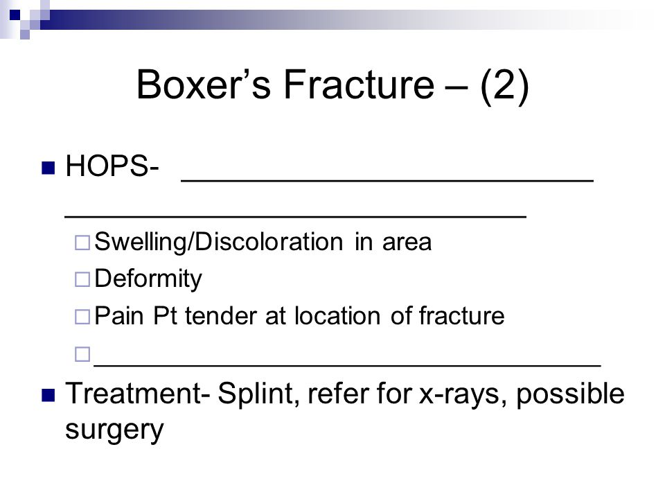 Boxer's Fracture – (2) HOPS- _________________________ ____________________________. Swelling/Discoloration in area.