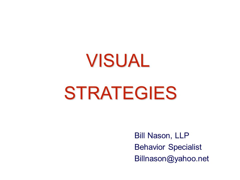 VISUAL STRATEGIES Bill Nason, LLP Behavior Specialist