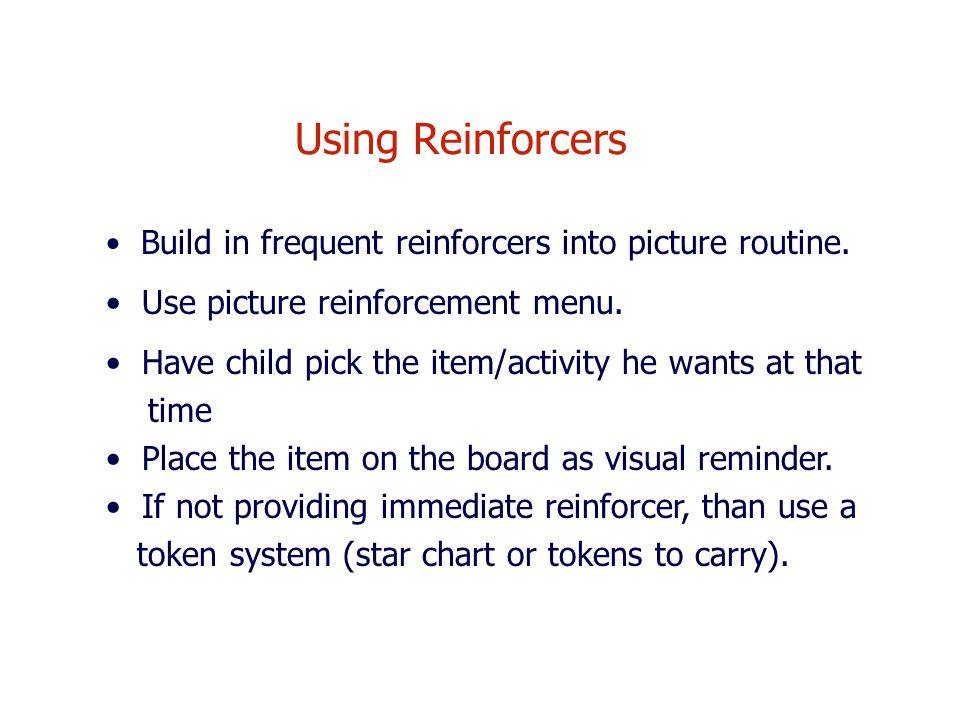 Using Reinforcers Use picture reinforcement menu.