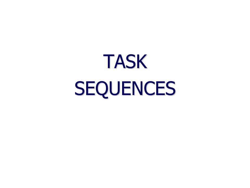 TASK SEQUENCES