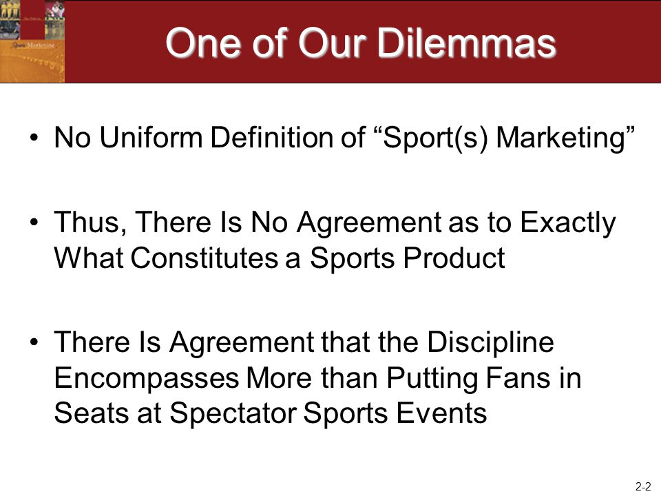 One of Our Dilemmas No Uniform Definition of Sport(s) Marketing