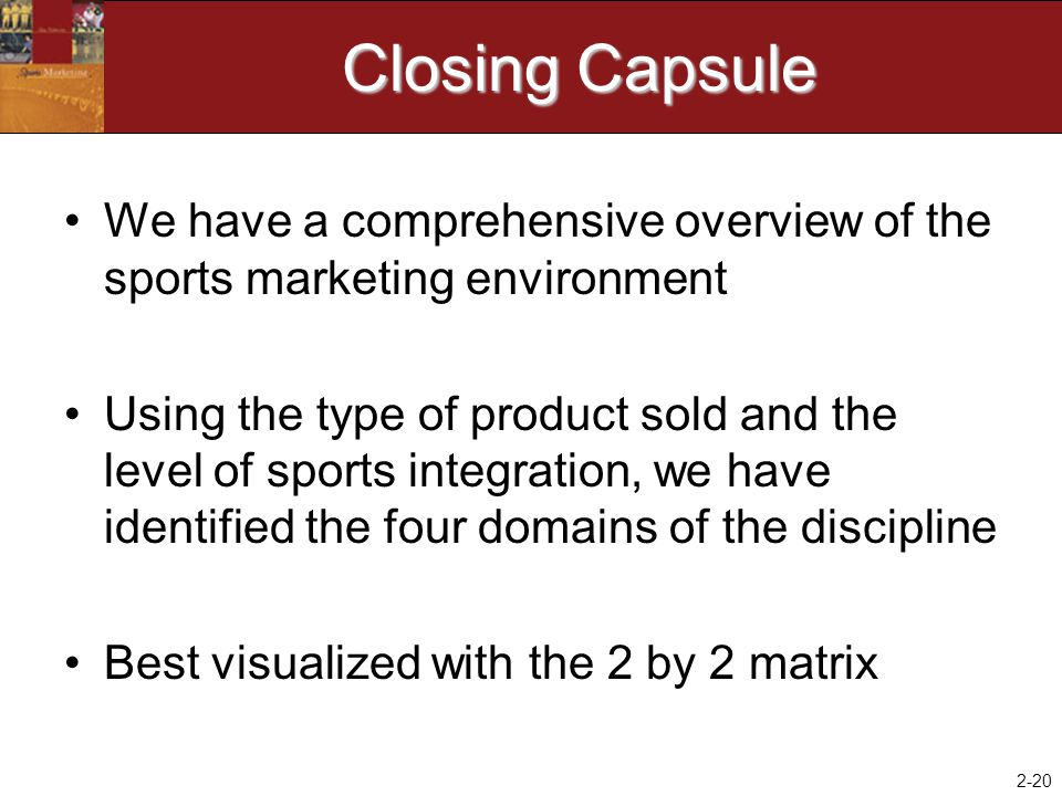 Closing Capsule We have a comprehensive overview of the sports marketing environment.