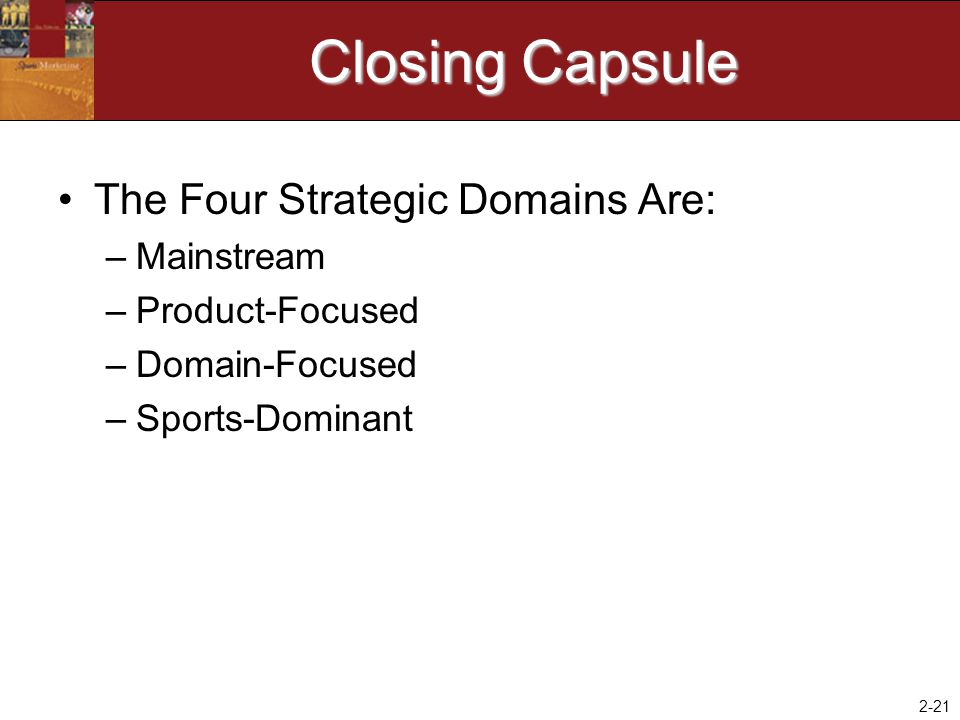 Closing Capsule The Four Strategic Domains Are: Mainstream