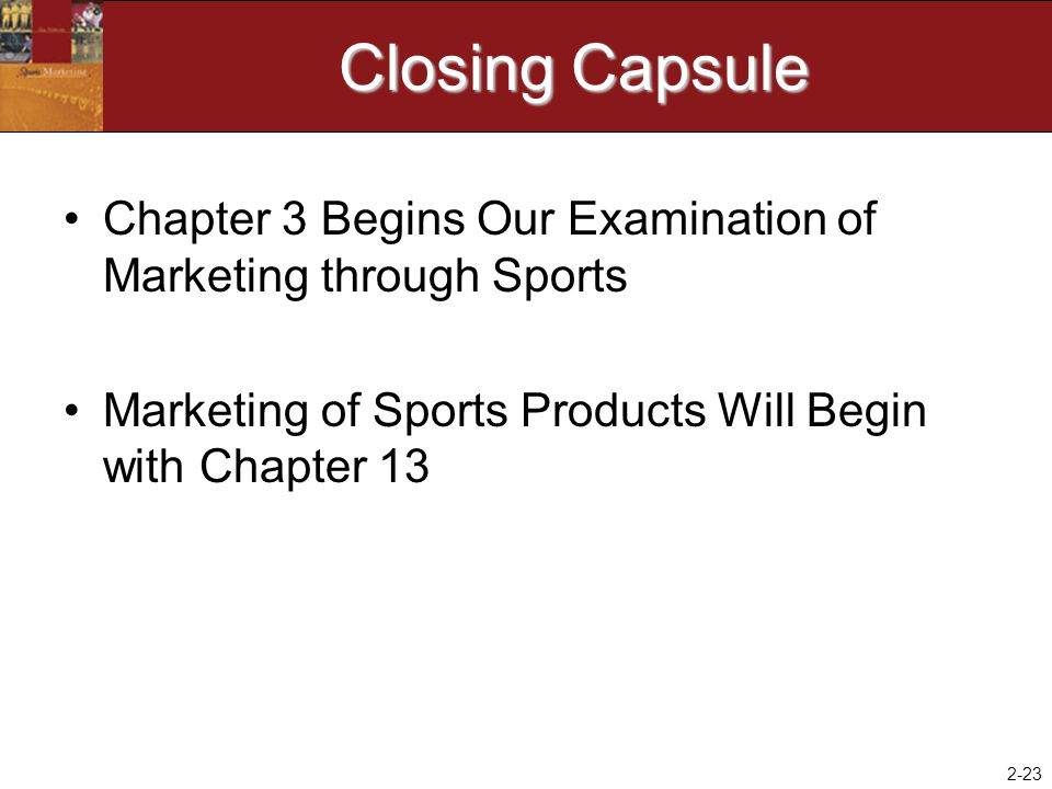 Closing Capsule Chapter 3 Begins Our Examination of Marketing through Sports.